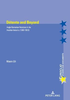 Detente and Beyond: Anglo-Romanian Relations in the Aviation Industry (1966-1993) - Euroclio 102 (Paperback)