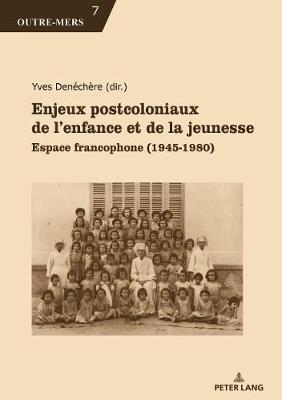 Enjeux Postcoloniaux de l'Enfance Et de la Jeunesse: Espace Francophone (1945-1980) - Outre-Mers 7 (Paperback)