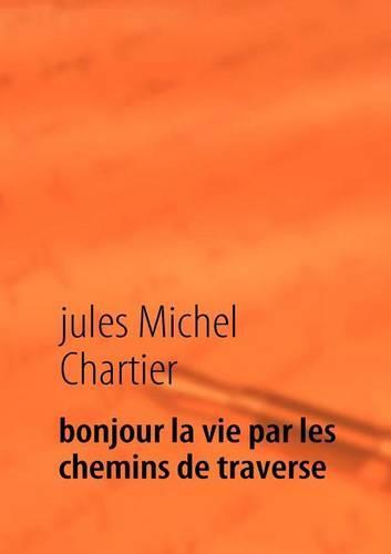 Bonjour La Vie Par Les Chemins de Traverse (Paperback)