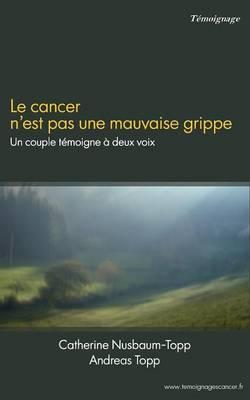 Le Cancer N'Est Pas Une Mauvaise Grippe (Paperback)