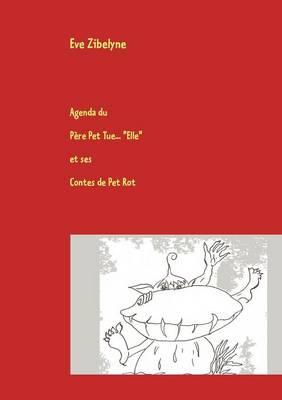 Agenda du Pere Pet Tue Elle et ses Contes de Pet Rot: Le Dico qu'il vous faut ! (Paperback)