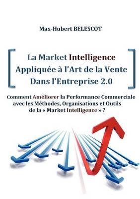 La Market Intelligence Appliqu E L'Art de La Vente Dans L'Entreprise 2.0 (Paperback)