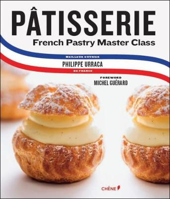Patisserie: A Step-by-Step Guide to Creating Exquisite French Pastry (Hardback)