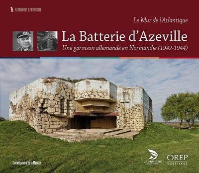 The Azeville Battery: A German Garrison in a Norman Village (Paperback)
