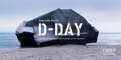 D-Day: A Photographic Journey in the D-Day Landing Landscapes (Paperback)