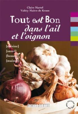 Tout Est Bon...: Tout Est Bon Dans L'ail Et L'oignon (Paperback)
