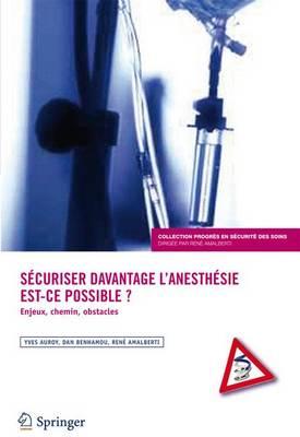 Securiser Davantage L'Anesthesie: Est-Ce Possible ?: Enjeux, Chemins, Obstacles - Progres En Securite Des Soins 1 (Paperback)