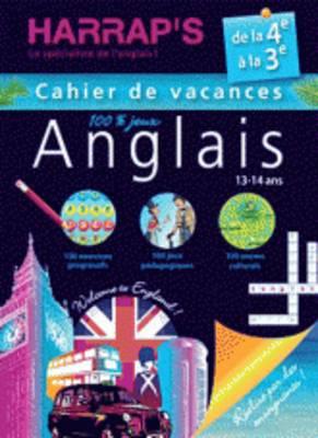 Cahiers De Vacances Harrap's Anglais: De LA 4e a LA 3e - Cahier De Vacances 100% Jeux (Paperback)