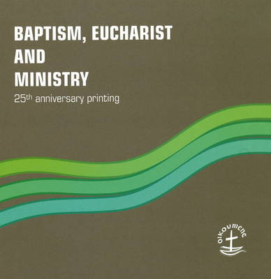 Baptism, Eucharist and Ministry: The Agreed Text (Hardback)