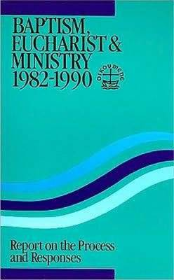 Baptism, Eucharist and Ministry, 1982-1990: Report on the Process and Responses (Paperback)