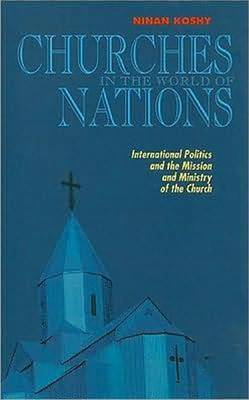 Churches in the World of Nations: International Politics and the Mission and Ministry of the Church (Paperback)