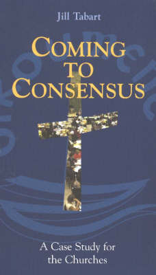 Coming to Consensus: A Case Study for Churches (Paperback)