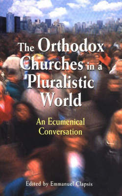 The Orthodox Churches in a Pluralistic World: An Ecumenical Conversation (Paperback)
