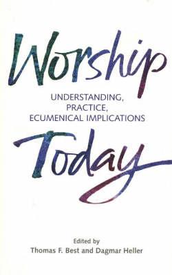 Worship Today: Understanding, Practice, Ecumenical Implications (Paperback)
