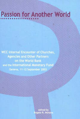 Passion for Another World: WCC Internal Encounter of Churches, Agencies and Other Partners on the World Bank and the International Monetary Fund, Geneva, 11-12 September 2003 (Paperback)