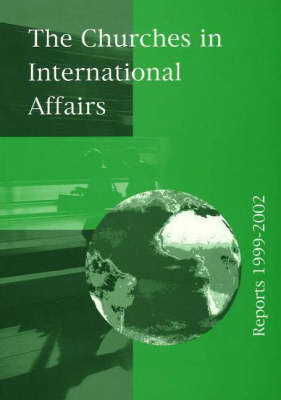 Churches in International Affairs, Reports 1999-2002 (Paperback)