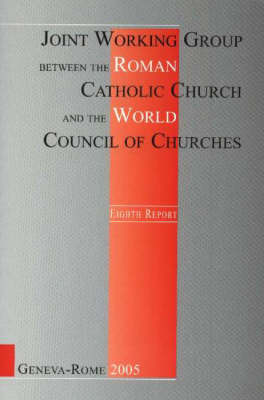 Joint Working Group Between the Roman Catholic Church and the World Council of Churches: Geneva-Rome 2005 (Paperback)