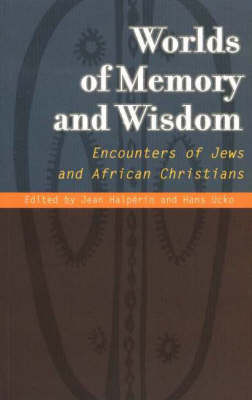 Worlds of Memory and Wisdom: Encounters of Jews and African Christians (Paperback)