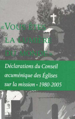 You Are the Light of the World: Statements on Mission by the World Council of Churches, 1980-2005 (Paperback)