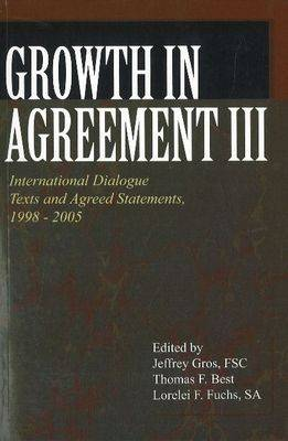 Growth in Agreement III: International Dialogue Texts and Agreed Statements, 1998-2005 (Paperback)