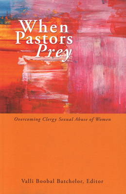 When Pastors Prey: Overcoming Clergy Sexual Abuse of Women (Paperback)