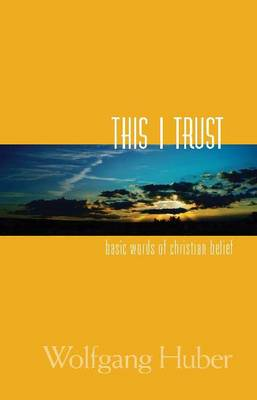This I Trust: Basic Words of Christian Belief (Paperback)
