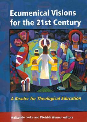 Ecumenical Visions for the 21st Century: A Reader for Theological Education (Paperback)