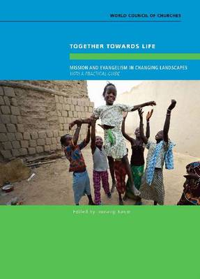 Together Towards Life: Mission & Evangelism in Changing Landscapes - with a Practical Guide (Paperback)