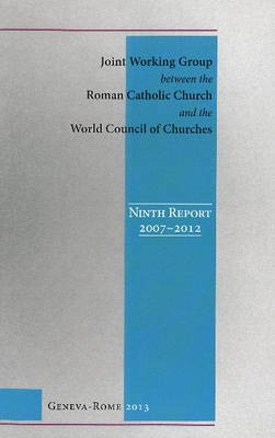 Ninth Report 2007-2012: Joint Working Group Between the Roman Catholic Church and the World Council of Churches (Paperback)