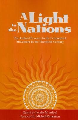 A Light to the Nations: The Indian Presence in the Ecumenical Movement in the Twentieth Century (Paperback)