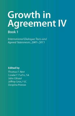 Growth in Agreement IV: International Dialogue Texts and Agreed Statements, 2005-2013, Volume 1 (Paperback)