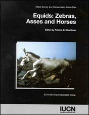 Equids: Zebras, Asses and Horses - Status Survey and Conservation Action Plan (Paperback)