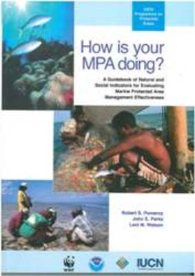 How is Your MPA Doing?: A Guidebook of Natural and Social Indicators for Evaluating Marine Protected Area Management Effectiveness (Hardback)