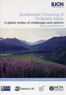 Sustainable Financing of Protected Areas: A Global Review of Challenges and Options - Best Practice Protected Area Guidelines S. No. 13 (Paperback)