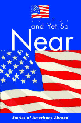 So Far and Yet So Near: Stories of Americans Abroad (Paperback)