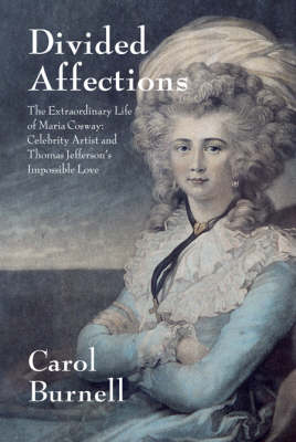Divided Affections: The Extraordinary Life of Maria Cosway, Celebrity Artist and Thomas Jefferson's Impossible Love (Hardback)