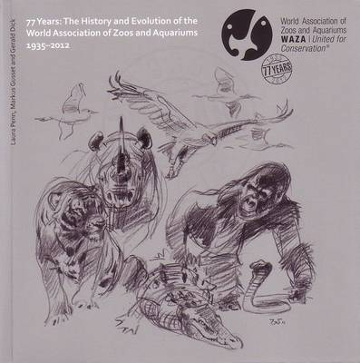 77 Years: The History and Evolution of the World Association of Zoos and Aquariums 1935-2012 (Paperback)