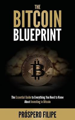 The Bitcoin Blueprint: The Essential Guide to Everything You Need to Know about Investing in Bitcoin (Paperback)