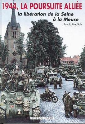 1944, La Poursuite Alliee: La LibeRation De La Swine a La Meuse (Hardback)