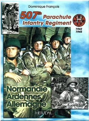 507th Parachute Infantry Regiment: Normandie, Ardennes, Allemagne - a Forgotten Regiment (Hardback)