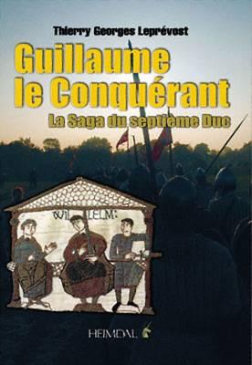 Guillaume Le Conquerant: La Saga Du Septieme Duc (Hardback)