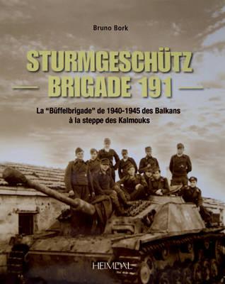 """SturmgeschuTz-Brigade 191: La """"Buffelbrigade"""" De 1940-45 Des Balkans a La Steppe Des Kalmouks (Hardback)"""