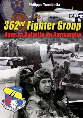 362nd Fighter Group: Dans La Bataille De Normandie (Hardback)