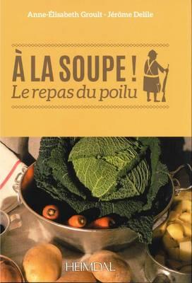 A La Soupe!: Le Repas Du Poilu (Hardback)
