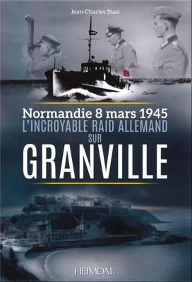 L'Incroyable Raid De Granville: 3/8/1945 (Hardback)