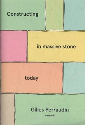 Gilles Perraudin - Constructing in Massive Stone Today (Paperback)