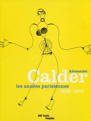 Alexander Calder: Les Annees Parisiennes 1926-1933 (Hardback)