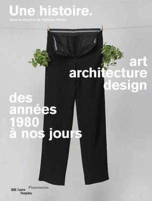 Une Histoire - Art, Architecture, Design Des Annees 1980 a Nos Jours (Paperback)