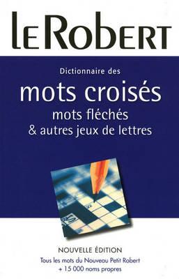 Dictionnaire De Mots Croises, Mots Fleches Et Jeux De Lettres: Large Flexi-Bound Edition (Paperback)
