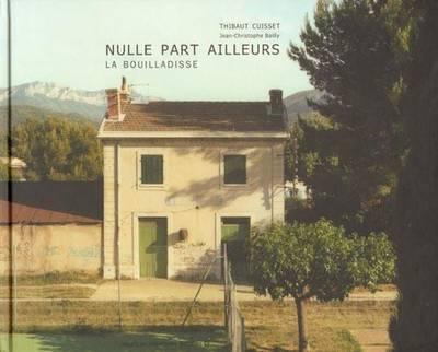 Thibaut Cuisset - Nulle Part Ailleurs La Bouilladisse (Hardback)